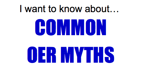 I want to know about... Common OER Myths