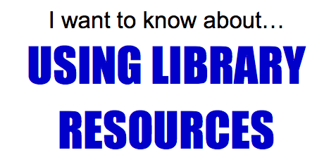 I want to know about... using library resources in my course