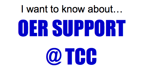 I want to know about... OER support at TCC