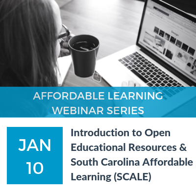 Webinar: An Introduction to Open Educational Resources and the South Carolina Affordable Learning (SCALE) Initiative on January 10, 1019