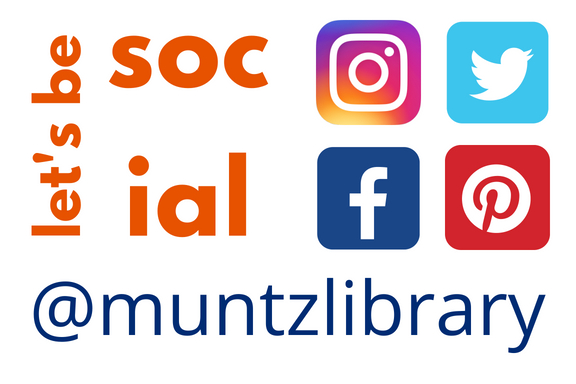 Follow us on social media! Look for @muntzlibrary on Facebook, Twitter, Instagram, and Pinterest!