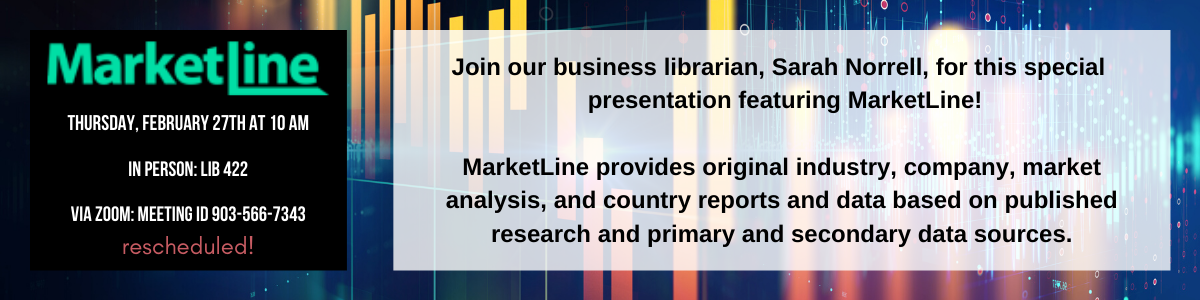 Join our business librarian, Sarah Norrell, for this special  presentation featuring MarketLine!  MarketLine provides original industry, company, market analysis, and country reports and data based on published research and primary and secondary data sources. Thursday, February 27th, at 10 am. In person in LIB 422 or via Zoom, meeting ID 903-566-7343.