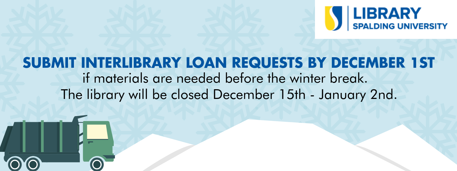 The library will be closed from December 15th through January 2nd. Submit your requests by December 1st if materials are needed before the start of winter break.