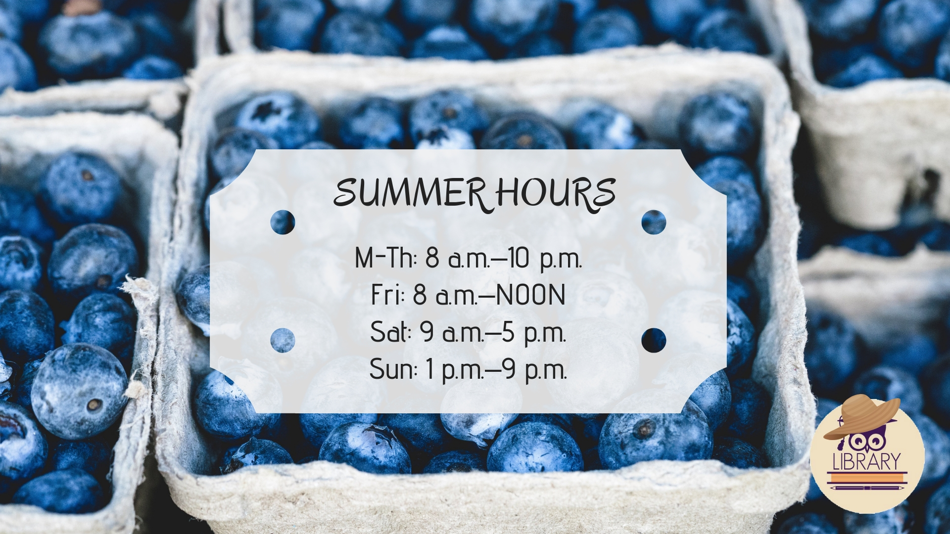 Library Summer Hours are M-Th 8-10; Fr 8-noon; sat 9-5; sun 1-9
