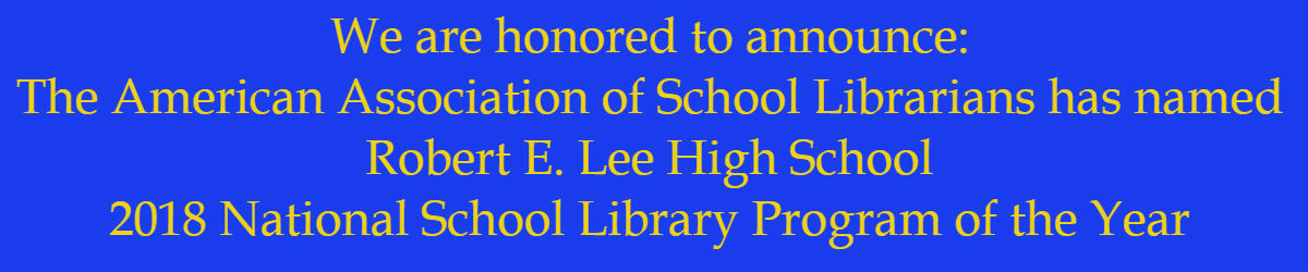 We are honored to announce: The American Association of School Librarians has named Robert E. Lee High School 2018 National School Library Program of the Year