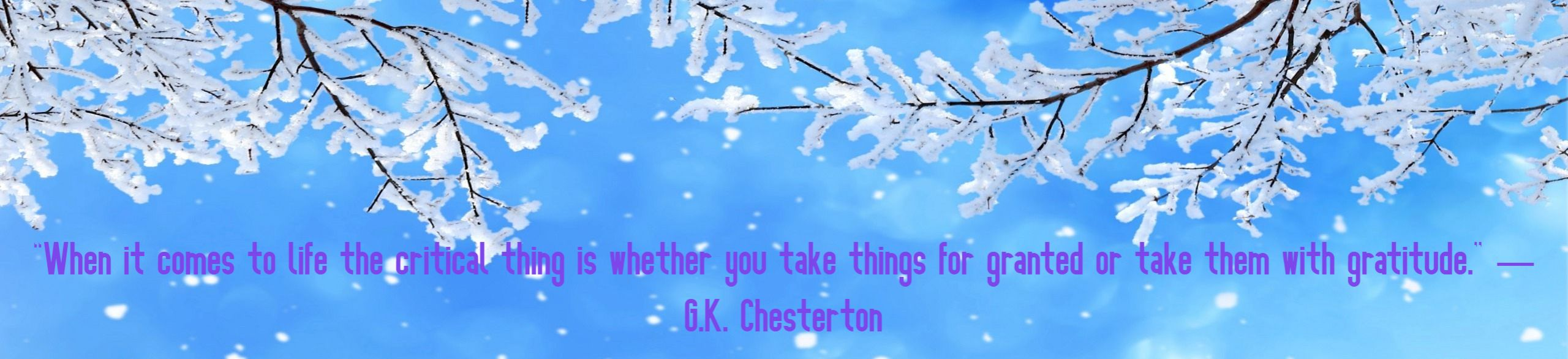 """When it comes to life the critical thing is whether you take things for granted or take them with gratitude."" ― G.K. Chesterton"