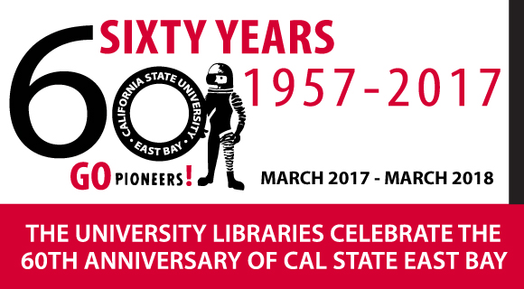 Cal State East Bay 60th Anniversary Exhibit - March 2017 - March 2018