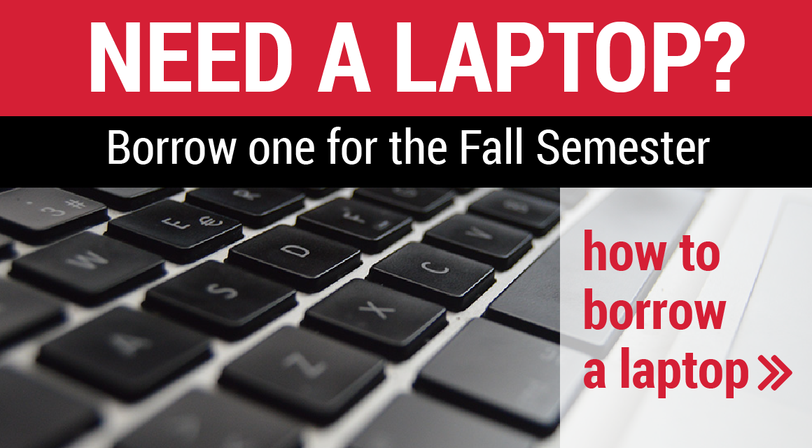 Need a Laptop? Borrow one for the Fall Semester