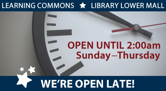 We're open late! The Learning Commons is open Sunday - Thursday until 2am