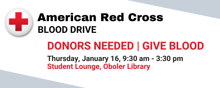 American Red Croos Bood Drive. Donors needed. Give Blood. January 16 from 9:30am to 3:30pm in Oboler Library's Student Loune