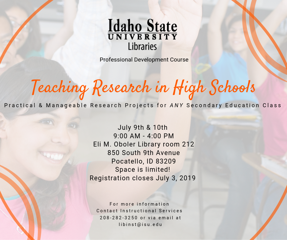 Professional development course at Oboler Library: Teaching research in high schools, practical and manageable research projects for any secondary education class. Call 208-282-3250 or email libinst@isu.edu for more information