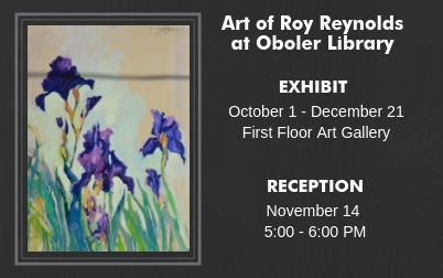 Art of Roy Reynolds at Oboler Library. Exhibit is Oct 1 to Dec 21 and reception is on Nov 14 at 5pm