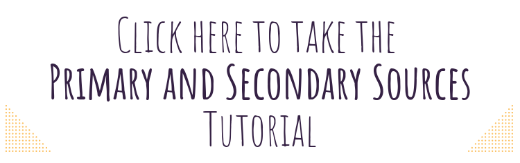 Click here to take the primary and secondary sources tutorial