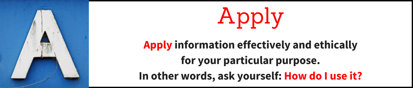 Apply banner: Apply information effectively and ethically for your purpose.  In other words, ask yourself: How do I use it?