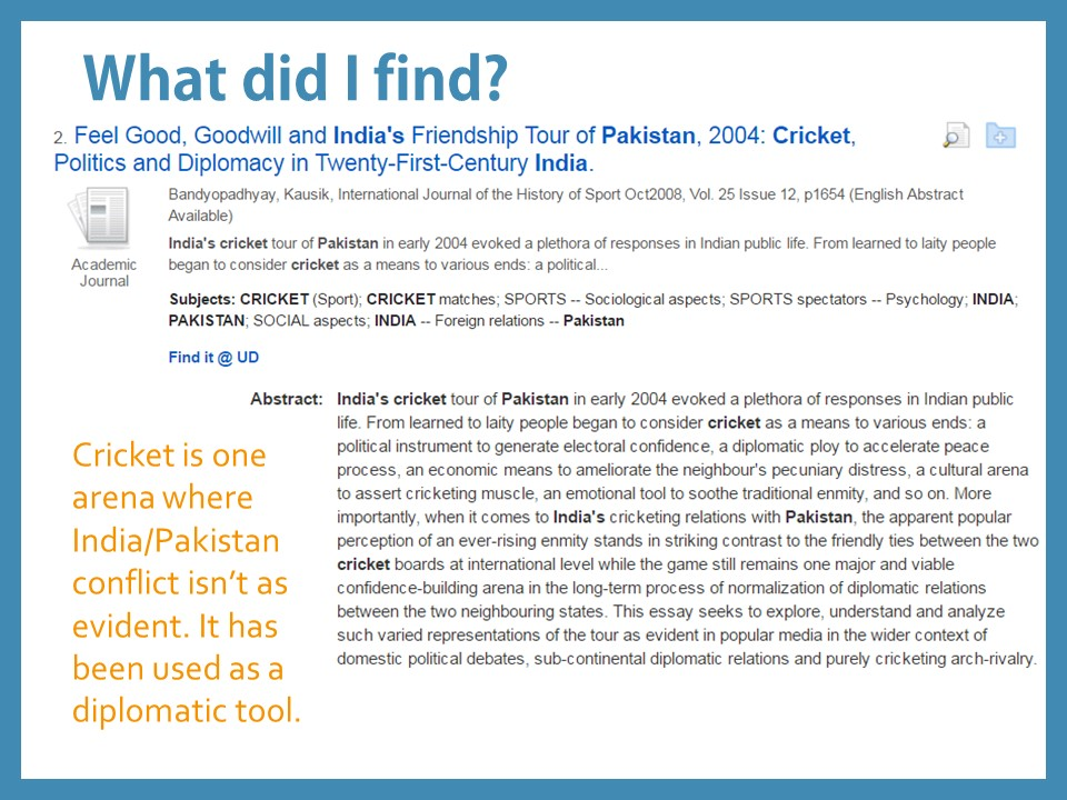 What did I find? Feel Good, Goodwill and India's Friendship Tour of Pakistan,  2004: Cricket Politics and Diplomacy in Twenty-First-Century India Summary: Cricket is one arena where India/Pakistan conflict isn't as evident. It has been used as a diplomatic tool.