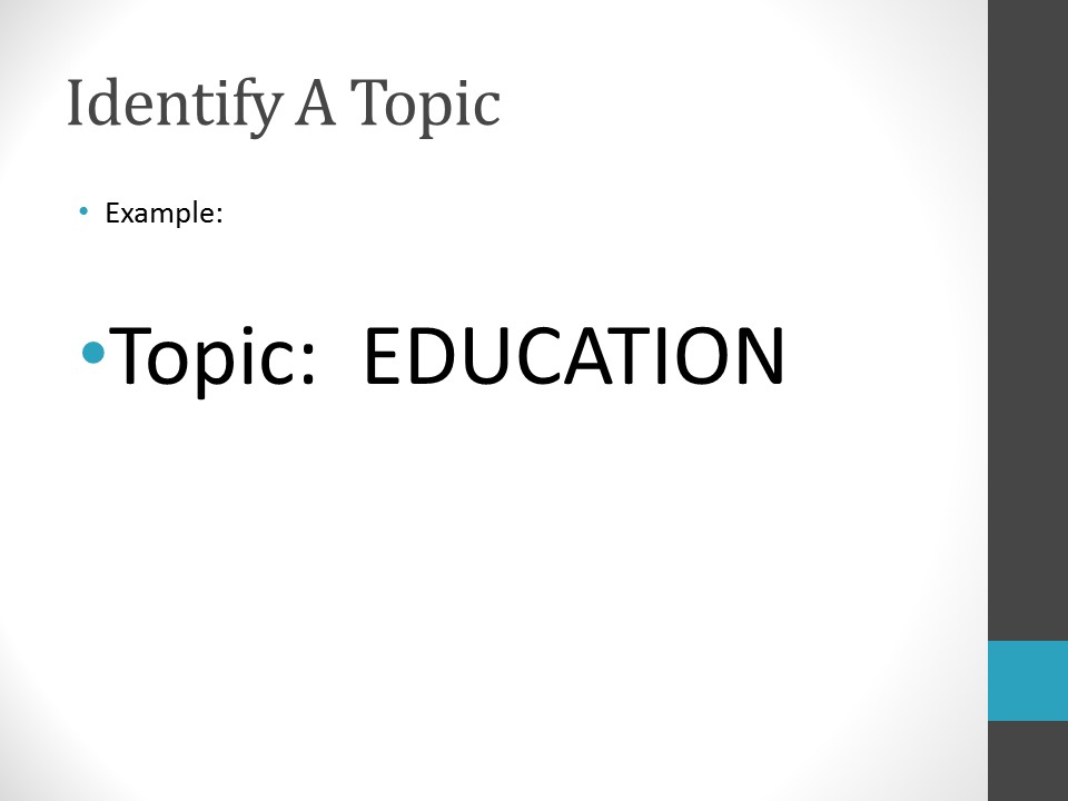 Image of PowerPoint slide. Title: Identify A Topic. Example Topic: Education