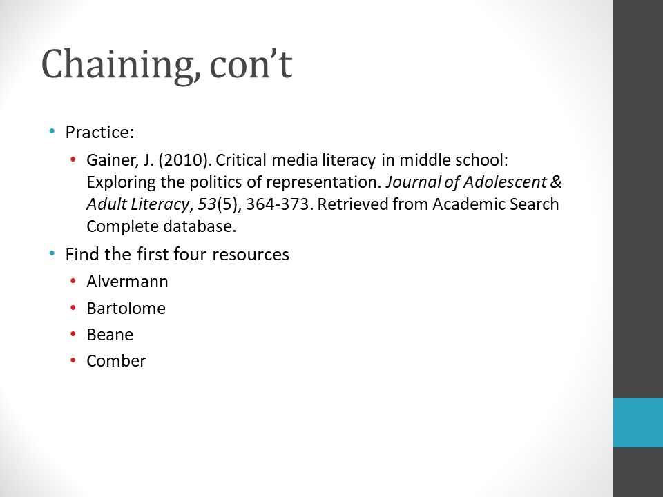 Image of PowerPoint slide. Title: Chaining, continued. Practice Example using this resource: Gainer, J. (2010). Critical media literacy in middle school: Exploring the politics of representation. Journal of Adolescent & Adult literacy, 53(5), 364-373. Retrieved from Academic Search Complete database. Find the first four resources in the practice example: Alvermann, Bartolome, Beane, Comber.