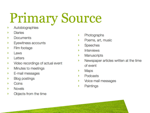 Primary sources: autographs, diaries, eyewitness accounts, film footage, photographs, and so on