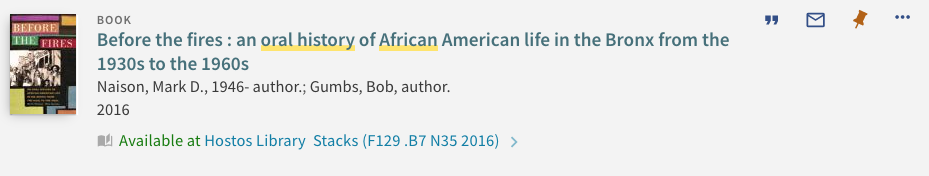 OneSearch result for Before the fires: An oral history of African American life in the Bronx from the 1930s to the 1960s