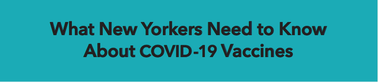 What New Yorkers Need to Know About COVID-19 Vaccines