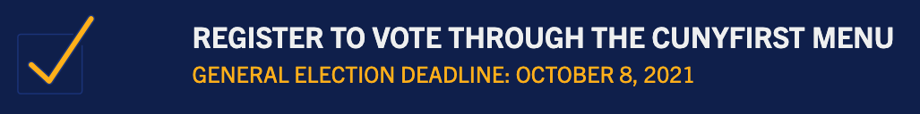 Register to vote through the CUNY First menu - deadline October 8 for November election