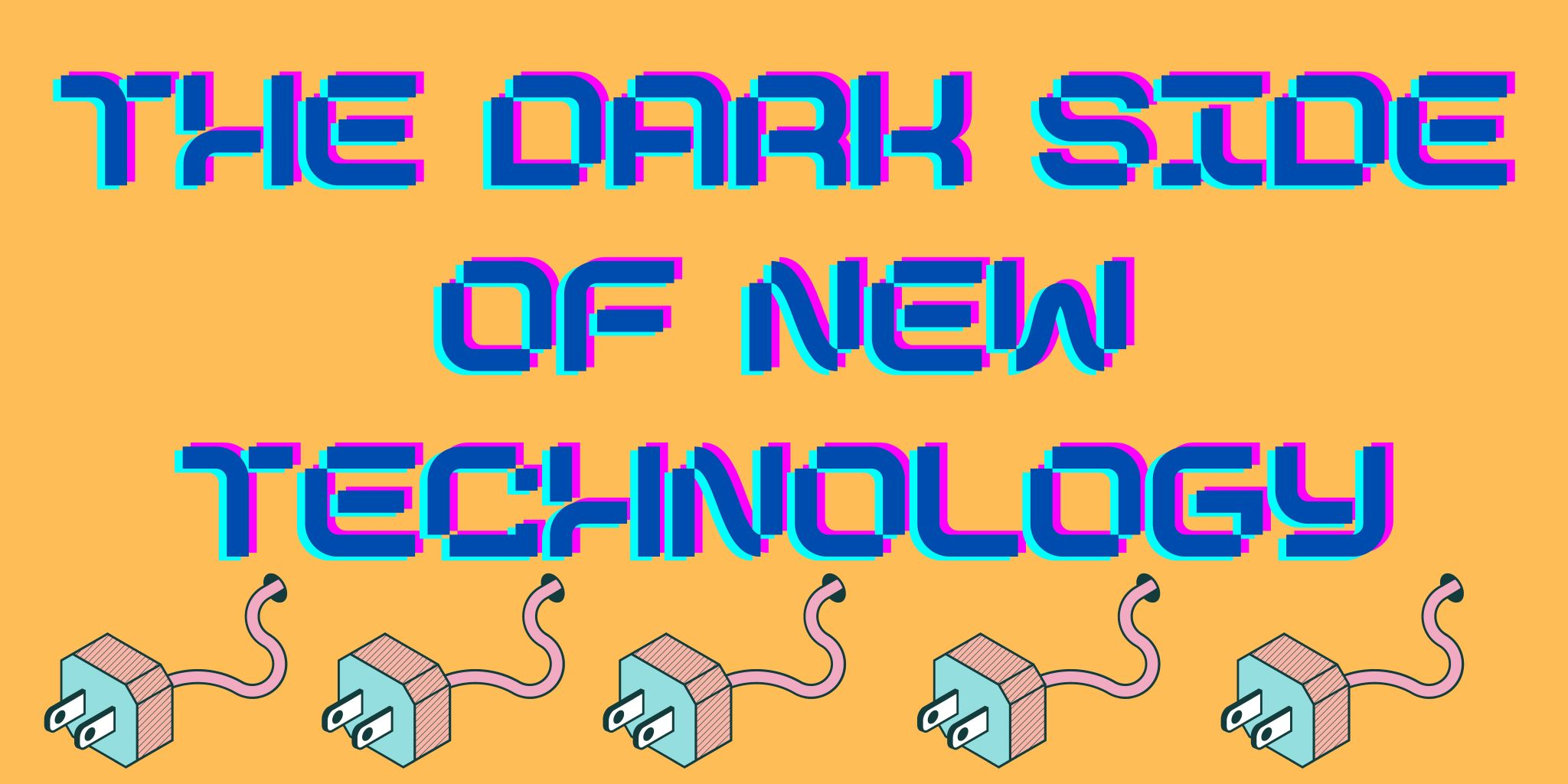 The dark side of new technology