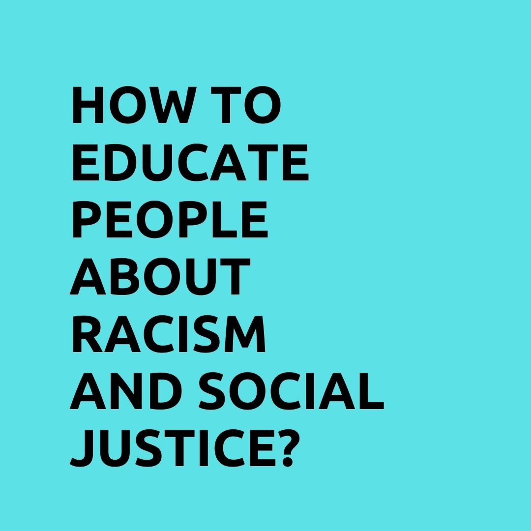 How to educate people about racism and social justice?