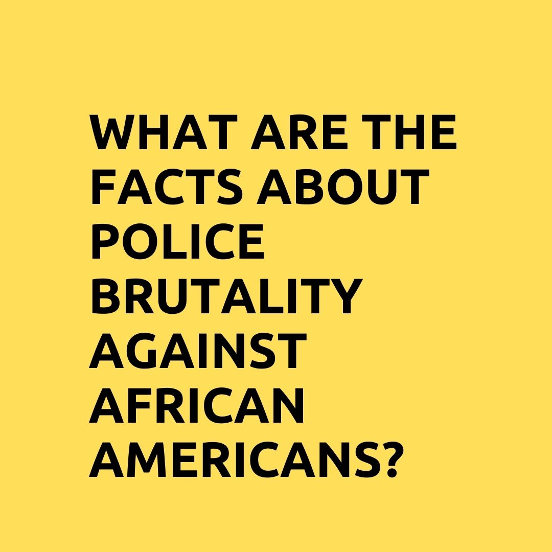 What are the facts about police brutality and African Americans?
