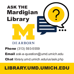 Ask the Mardigian Library by Phone (313)593-5559, by Email ask-a-question@umd.umich.edu, or by Chat library.umd.umich.edu/ask