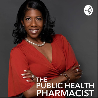 Podcast logo; a Black woman stands with her arms crossed while smiling at the camera; text in the bottom right corner reads The Public Health Pharmacist