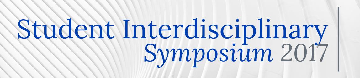 Student Interdisciplinary Symposium 2017