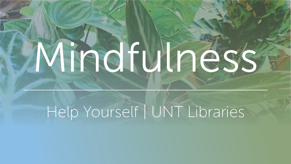 Mindfulness Help Yourself Campaign   UNT Libraries banner image. Background image has plants.
