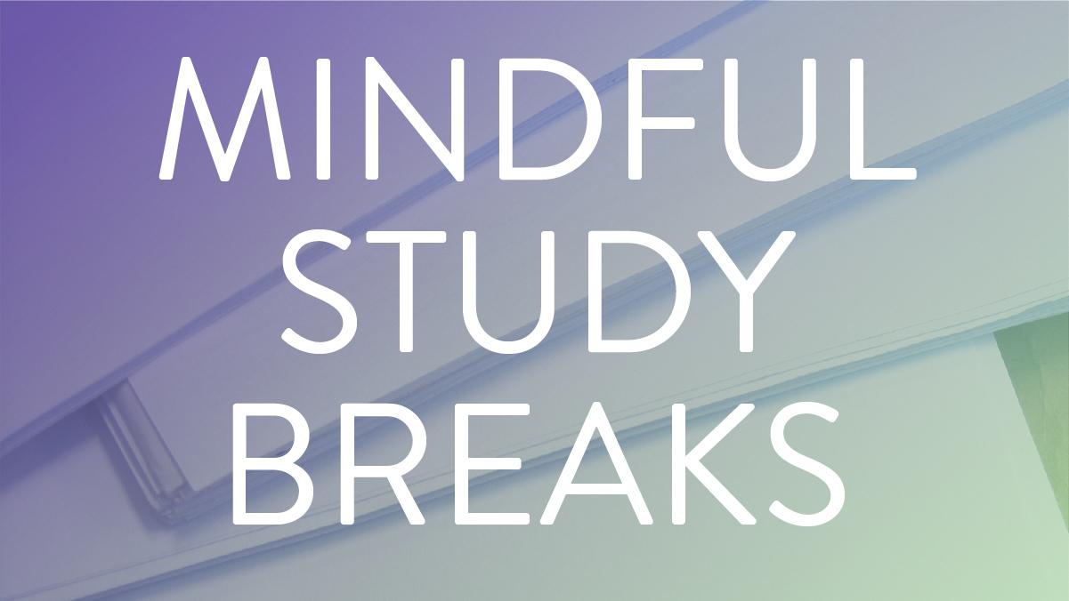Mindful Study Breaks