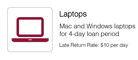 Mac and Windows laptops for four day loan period. Late return rate is ten dollars per day.