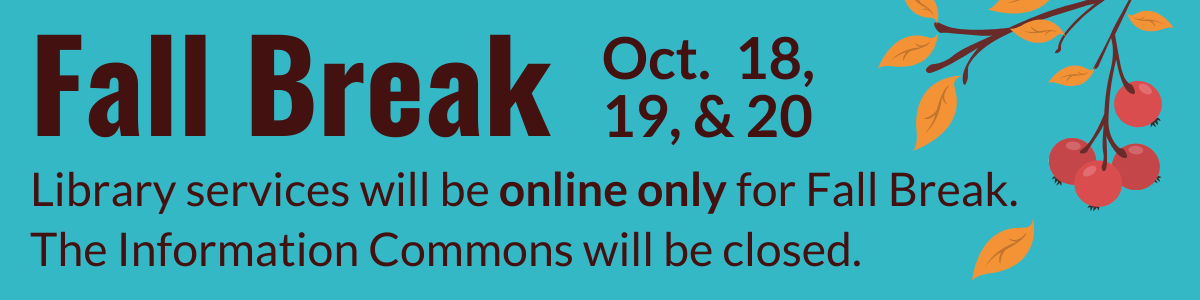 Library service will be online only for Fall Break, October 18-20. The Information Commons will be closed.