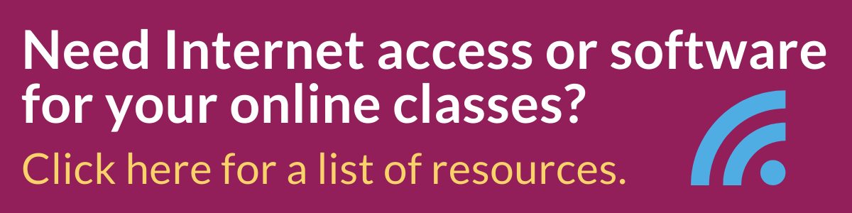 Need Internet access or software for your online classes? Click here for a list of resources.