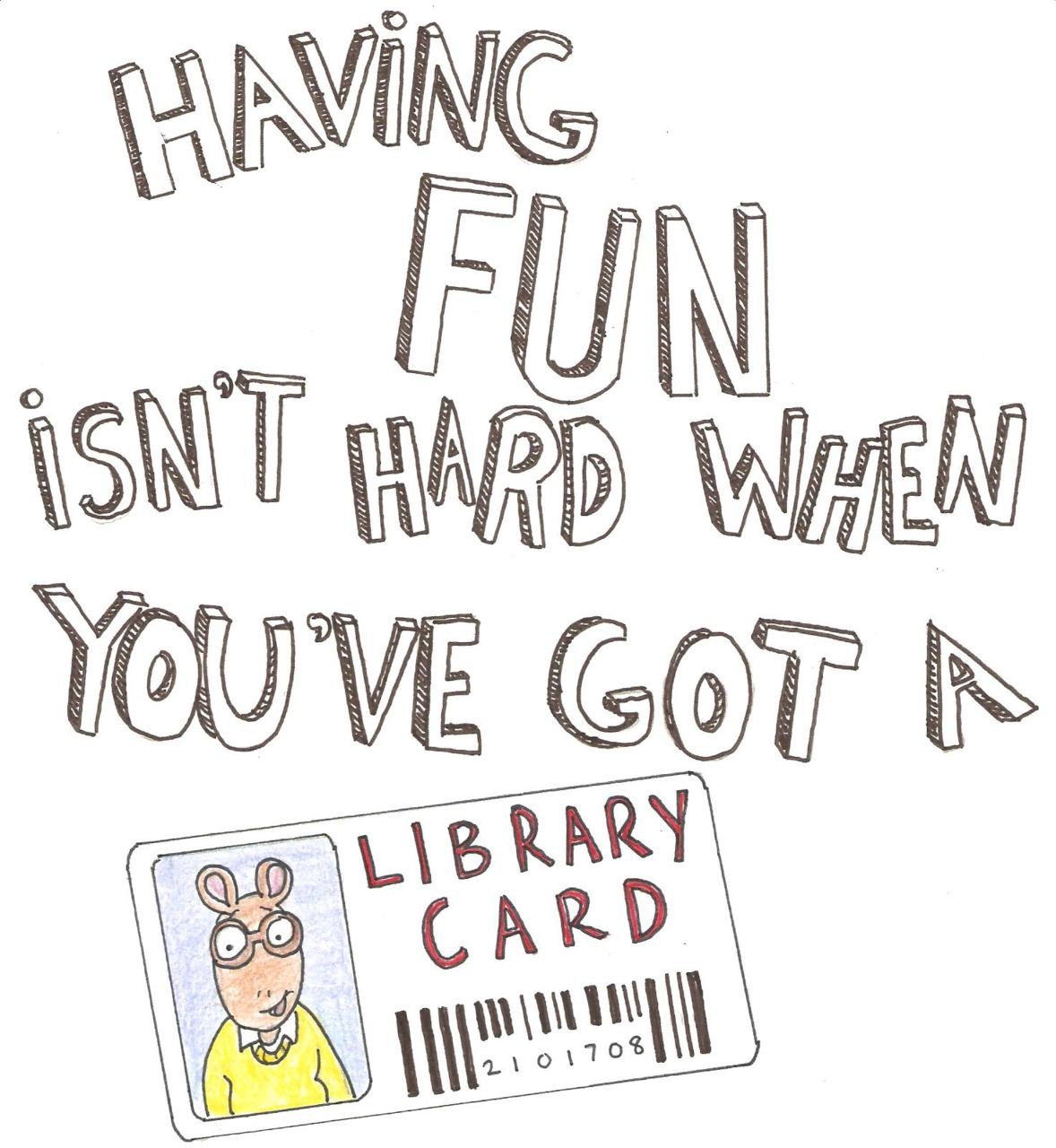 Having Fun Isn't Hard When  You've Got a Library Card graphic from tv show, Arthur