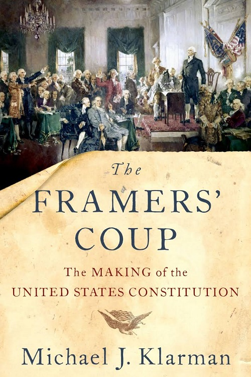 The framers' coup : the making of the United States Constitution /