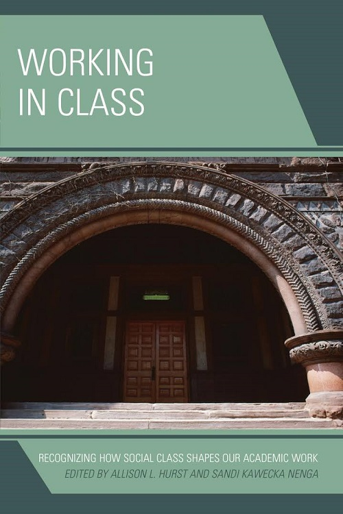 Working in class : recognizing how social class shapes our academic work