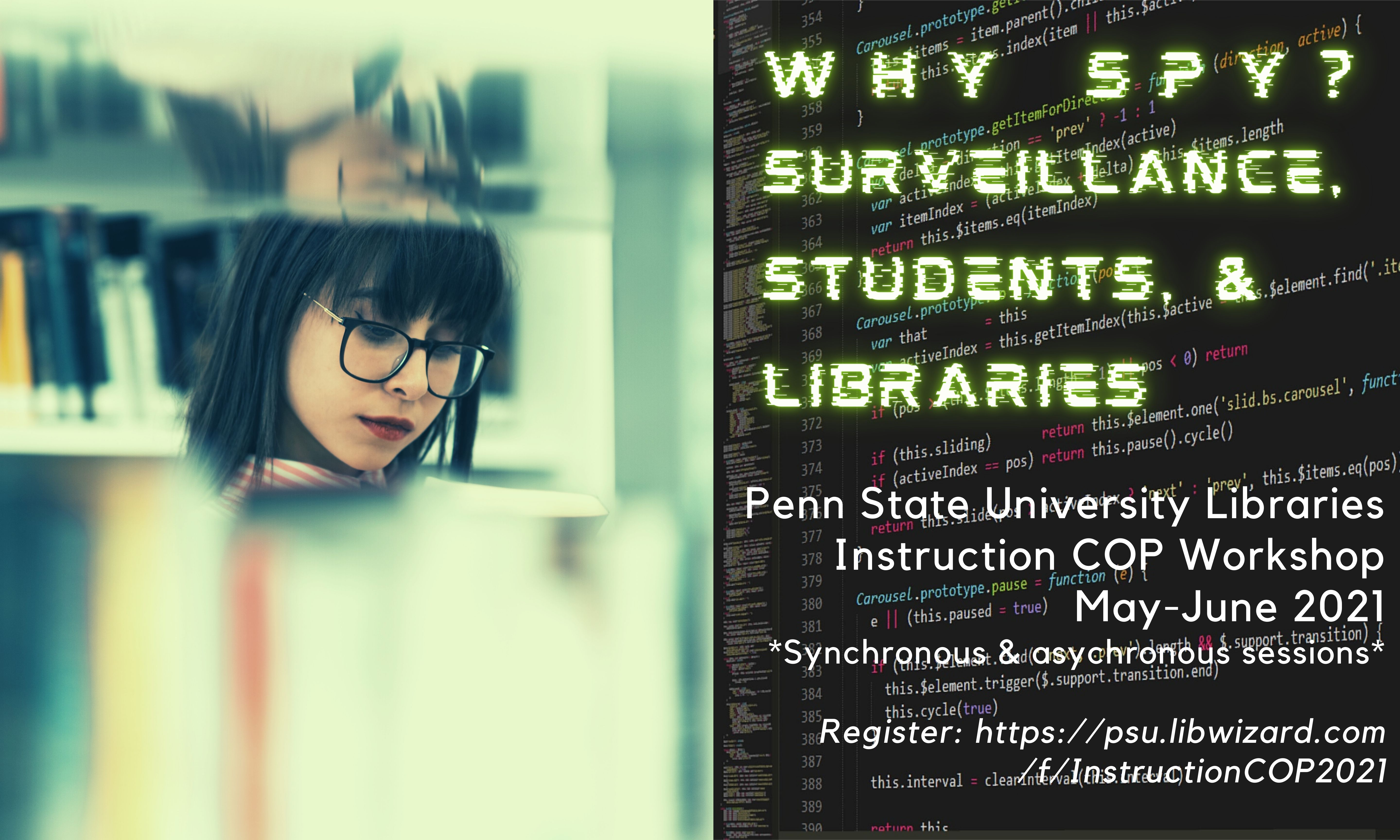 Why Spy? Surveillance, Students, & Libraries.  Penn State University Libraries Instruction COP Workshop May-June 2021 *Synchronous & asychronous sessions*  Register: https://psu.libwizard.com/f/InstructionCOP2021