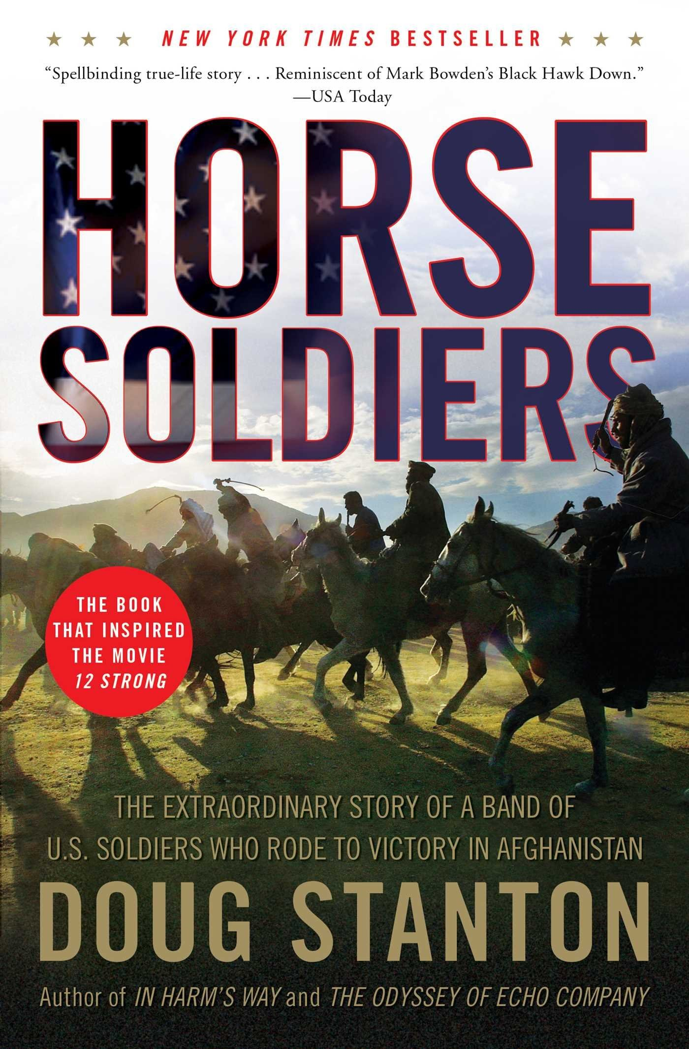 Horse Soldiers : the extraordinary story of a band of U.S. soldiers who rode to victory in Afghanistan by Doug Stanton
