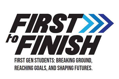 First to Finish First Generation Students Breaking Ground, Reaching Goals, and Shaping Futures.