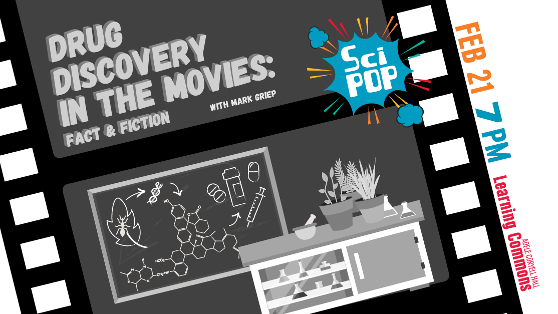 Drug Discovery in the Movies Mark Griep SciPop Feb 21, 2018 Adele Coryell Hall Learning Commons, chemistry lab bench and molecule picture