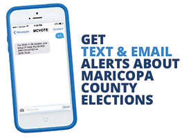 Get Text & email alerts about Maricopa County Elections. Picture is of a phone.