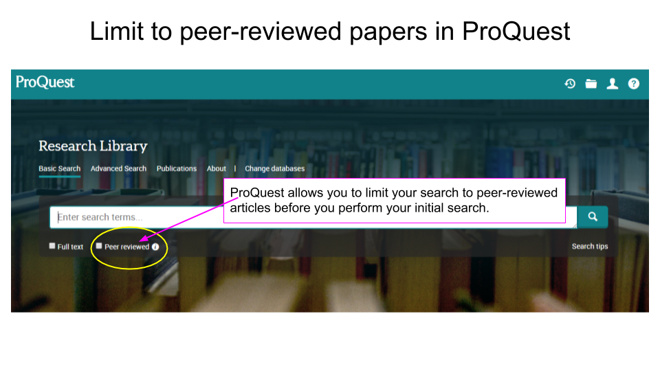 Limit to Peer-Reviewed papers in ProQuest. ProQuest databases allow you to limit your results to peer-reviewed papers before you conduct your initial search.