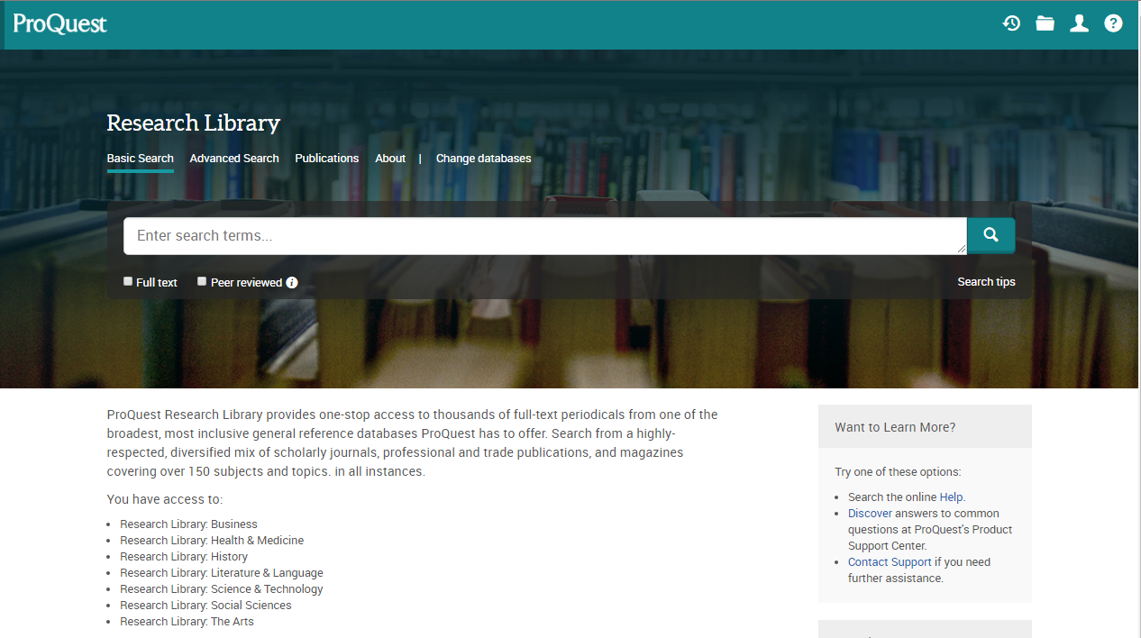 ProQuest Research Library  Search from a highly-respected, diversified mix of scholarly journals, professional and trade publications, and magazines covering over 150 subjects and topics.