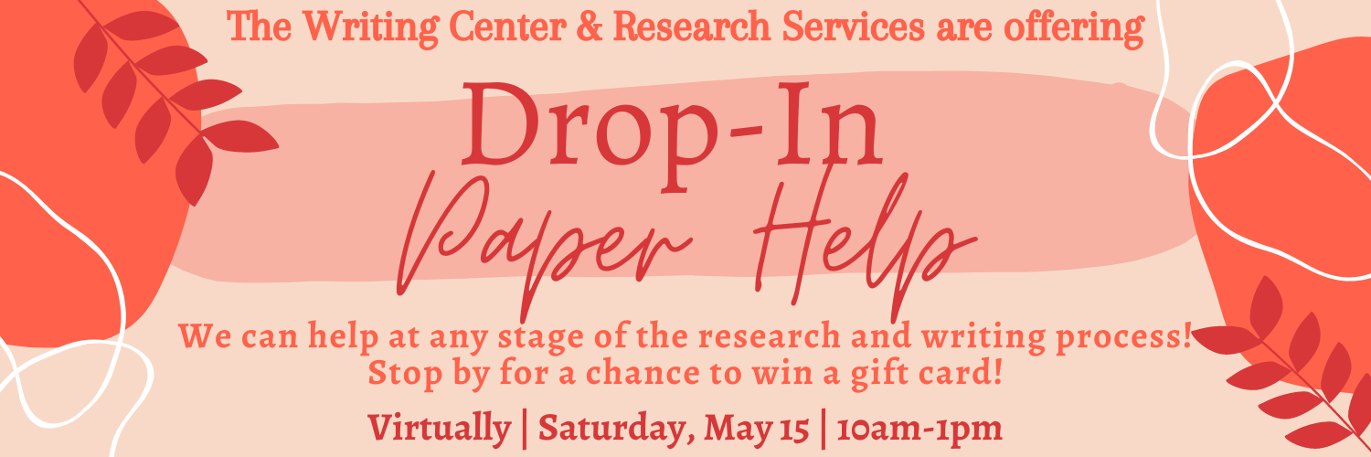 """""""The Writing Center & Research Services are offering Drop-In Paper Help. We can help at any stage of the research and writing process! Stop by for a chance to win a gift card! Virtually 