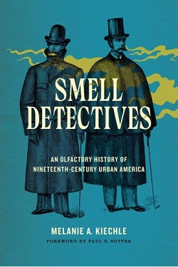 Smell detectives : an olfactory history of nineteenth-century urban America