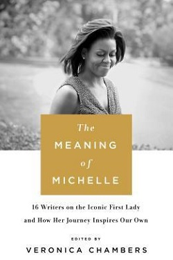 The meaning of Michelle : 16 writers on the iconic first lady and how her journey inspires our own