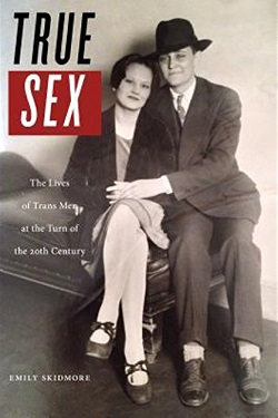 True sex : the lives of trans men at the turn of the twentieth century